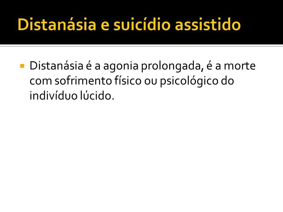 Distanásia é a agonia prolongada, é a morte com sofrimento físico ou psicológico do indivíduo lúcido.