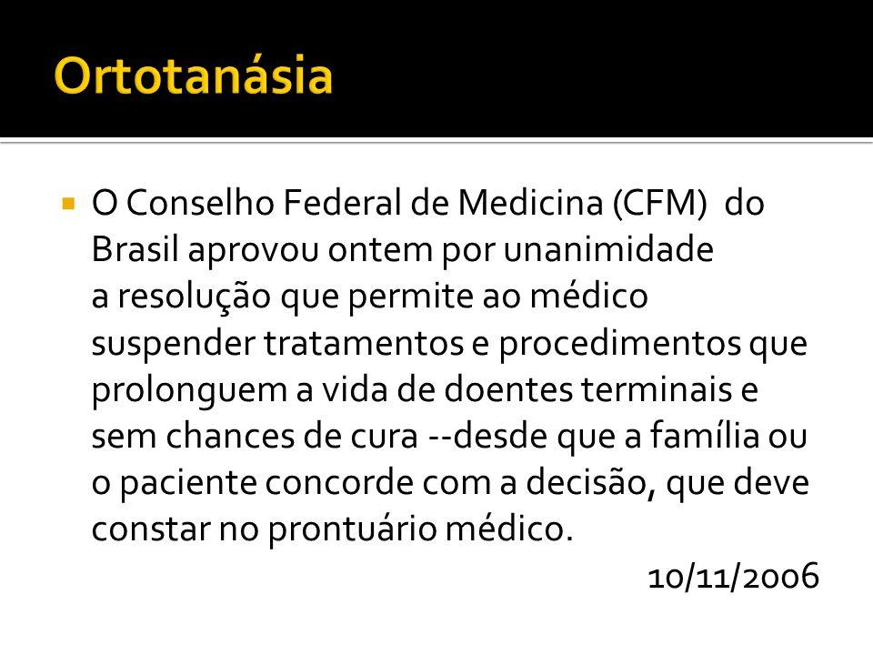 O Conselho Federal de Medicina (CFM) do Brasil aprovou ontem por unanimidade a resolução que permite ao médico suspender tratamentos e procedimentos q