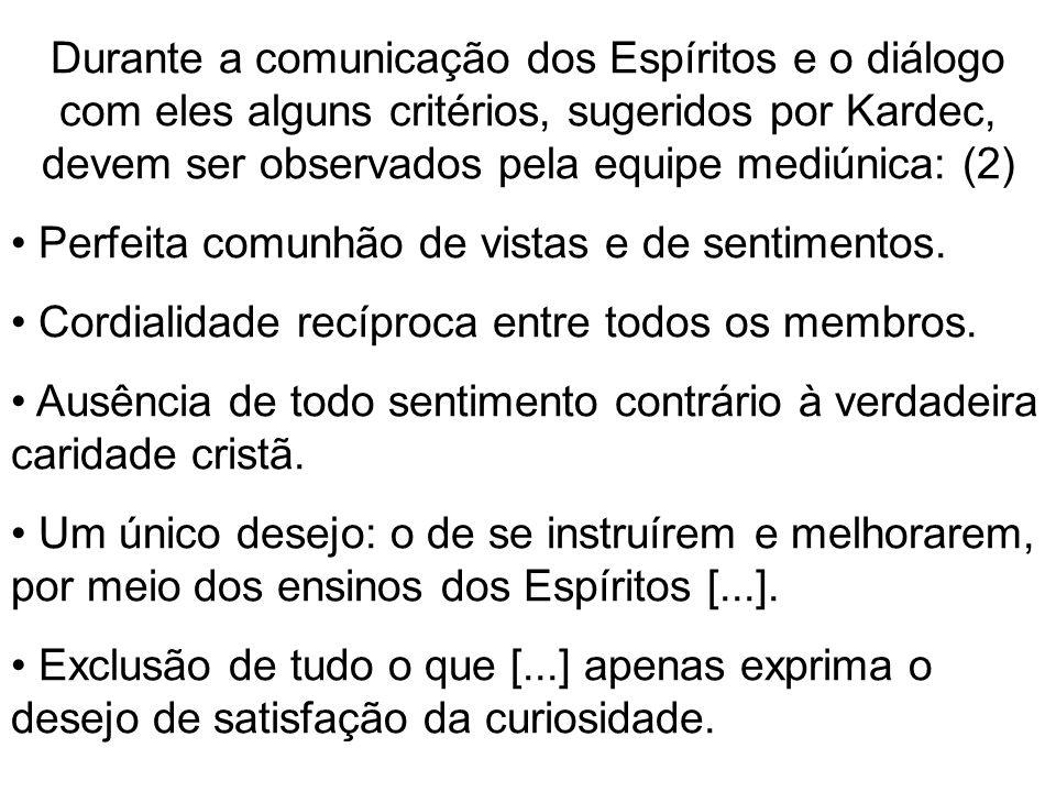 Durante a comunicação dos Espíritos e o diálogo com eles alguns critérios, sugeridos por Kardec, devem ser observados pela equipe mediúnica: (2) Perfeita comunhão de vistas e de sentimentos.