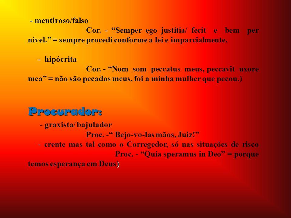 Acusações: O Diabo acusa o Corregedor de: - ser corrupto Oh amador de perdiz,/gentil cárrega trazês.