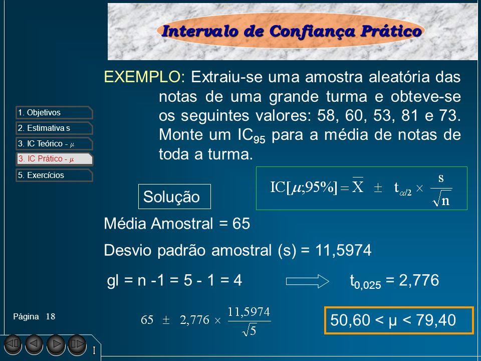 Página 1. Objetivos 2. Estimativa s 3. IC Teórico - 4. IC Prático - 5. Exercícios 18 3. IC Prático - Intervalo de Confiança Prático EXEMPLO: Extraiu-s