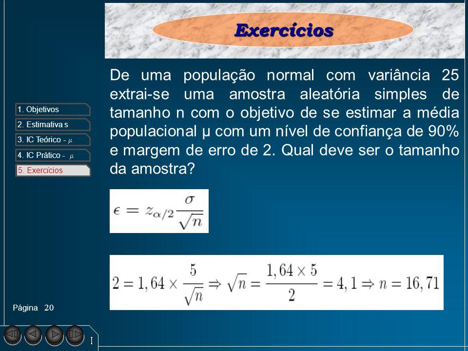 Página 1. Objetivos 2. Estimativa s 3. IC Teórico - 4. IC Prático - 5. Exercícios 20 5. ExercíciosExercícios De uma população normal com variância 25