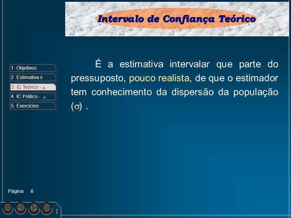 Página 1. Objetivos 2. Estimativa s 3. IC Teórico - 4. IC Prático - 5. Exercícios 6 3. IC Teórico - Intervalo de Confiança Teórico É a estimativa inte