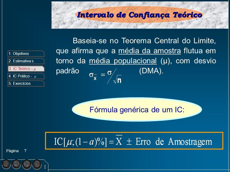 Página 1. Objetivos 2. Estimativa s 3. IC Teórico - 4. IC Prático - 5. Exercícios 7 Intervalo de Confiança Teórico Baseia-se no Teorema Central do Lim