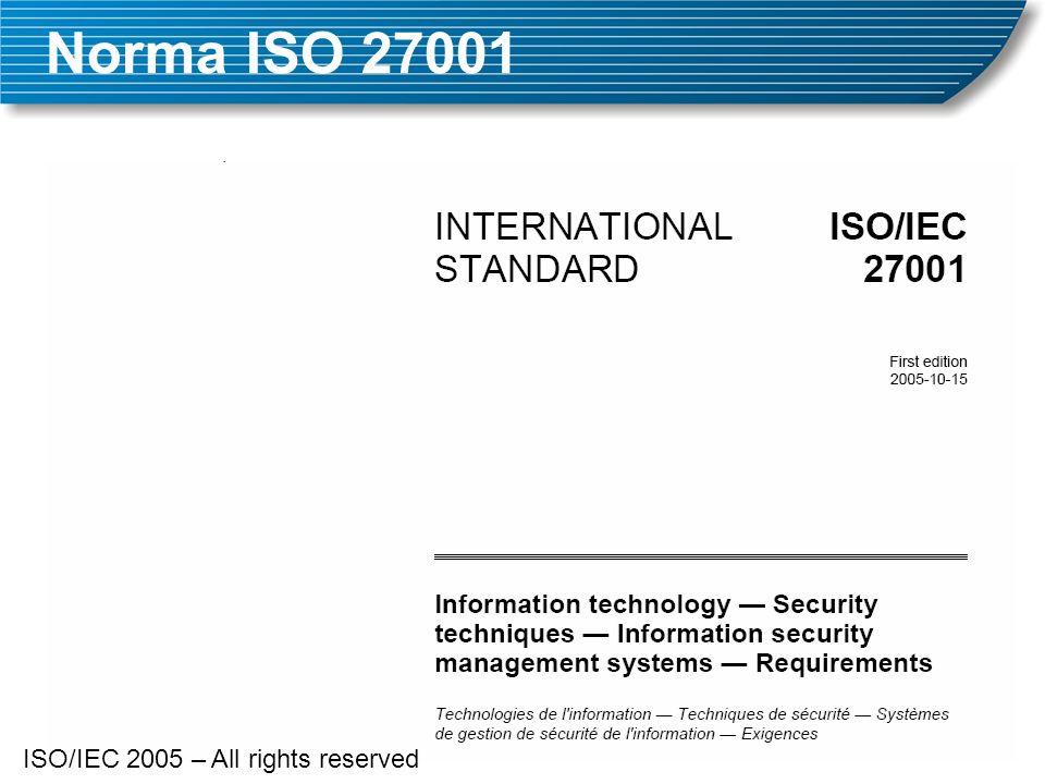 Norma ISO 27001 Origem: –BS 7799, do British Standards Institution, BSI –Reconhecida pela ISO (International Standards Organization) com o nome ISO 17799 –Em 2005 teve sua numeração unificada, como ISO 27001, substituindo a ISO 17799