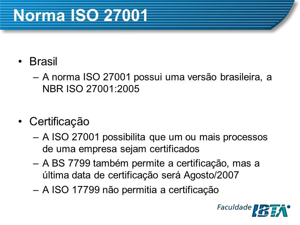 Norma ISO 27001 Brasil –A norma ISO 27001 possui uma versão brasileira, a NBR ISO 27001:2005 Certificação –A ISO 27001 possibilita que um ou mais proc