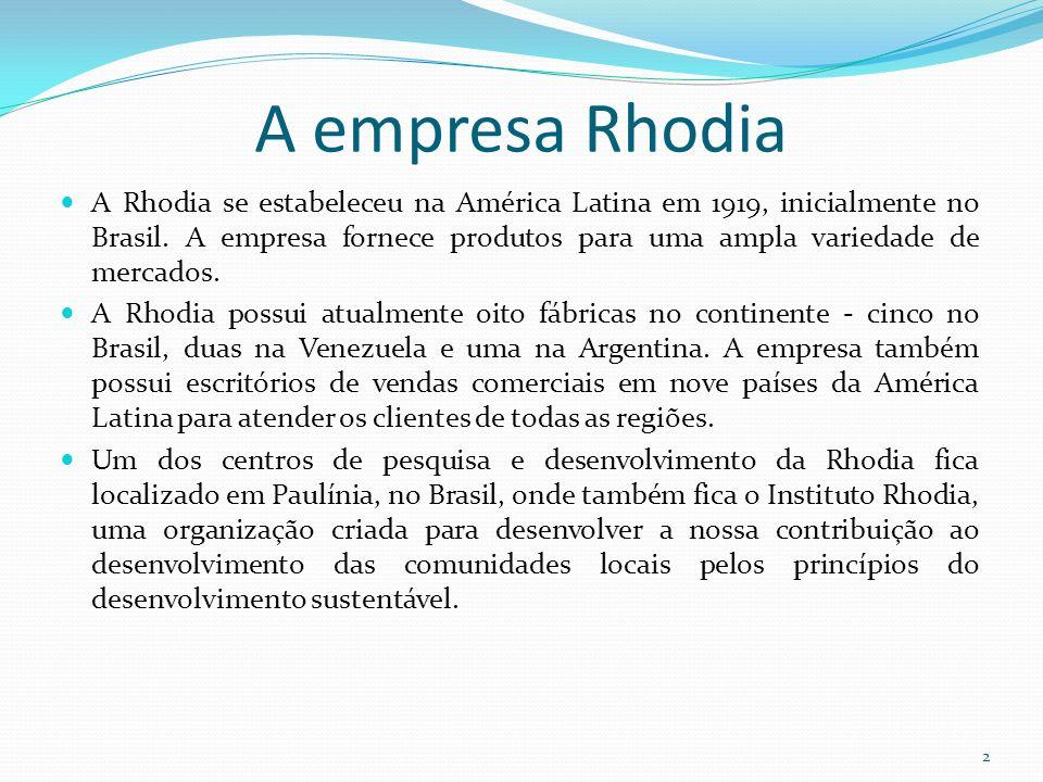 2 A empresa Rhodia A Rhodia se estabeleceu na América Latina em 1919, inicialmente no Brasil. A empresa fornece produtos para uma ampla variedade de m