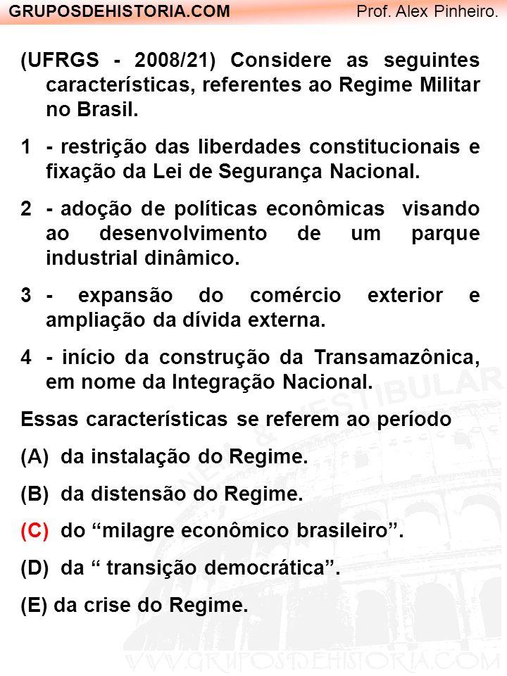 GRUPOSDEHISTORIA.COM Prof. Alex Pinheiro. (UFRGS - 2008/21) Considere as seguintes características, referentes ao Regime Militar no Brasil. 1- restriç