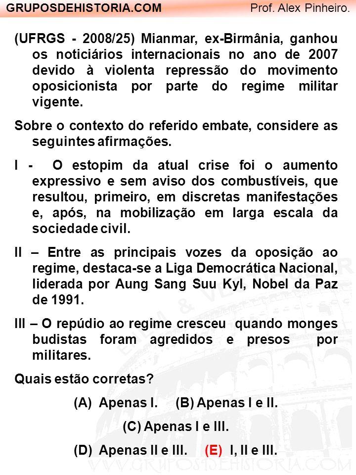 GRUPOSDEHISTORIA.COM Prof. Alex Pinheiro. (UFRGS - 2008/25) Mianmar, ex-Birmânia, ganhou os noticiários internacionais no ano de 2007 devido à violent