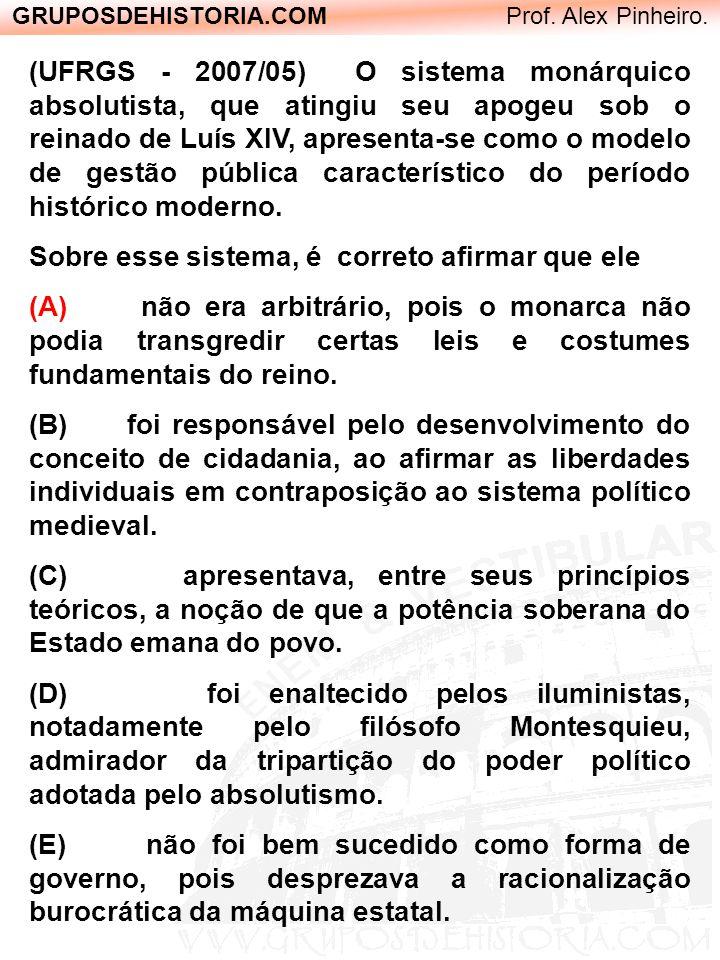 GRUPOSDEHISTORIA.COM Prof. Alex Pinheiro. (UFRGS - 2007/05) O sistema monárquico absolutista, que atingiu seu apogeu sob o reinado de Luís XIV, aprese