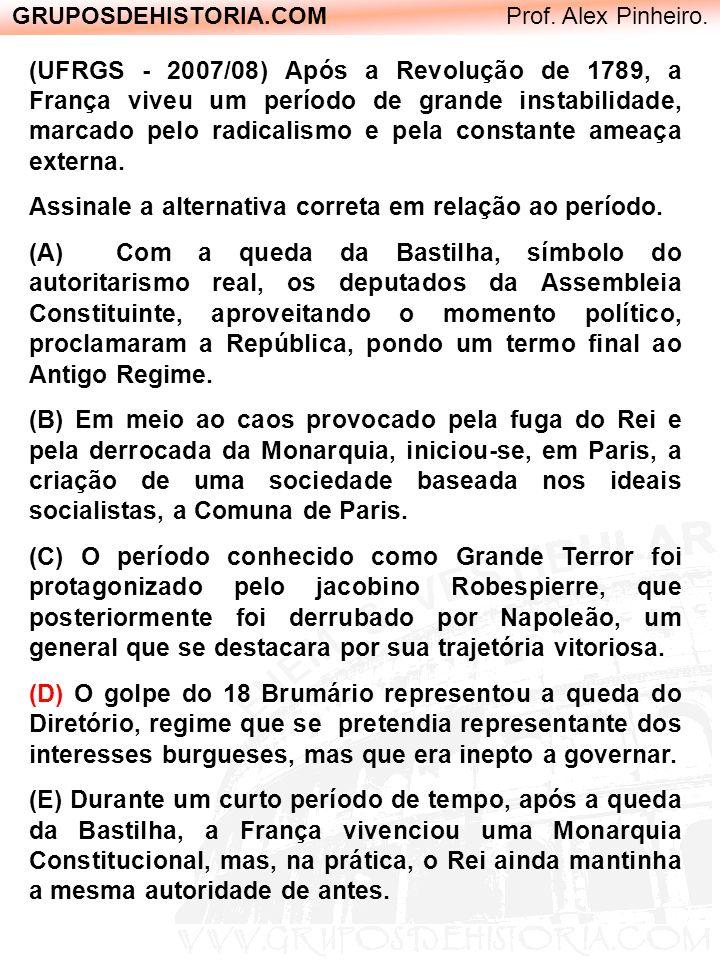 GRUPOSDEHISTORIA.COM Prof. Alex Pinheiro. (UFRGS - 2007/08) Após a Revolução de 1789, a França viveu um período de grande instabilidade, marcado pelo