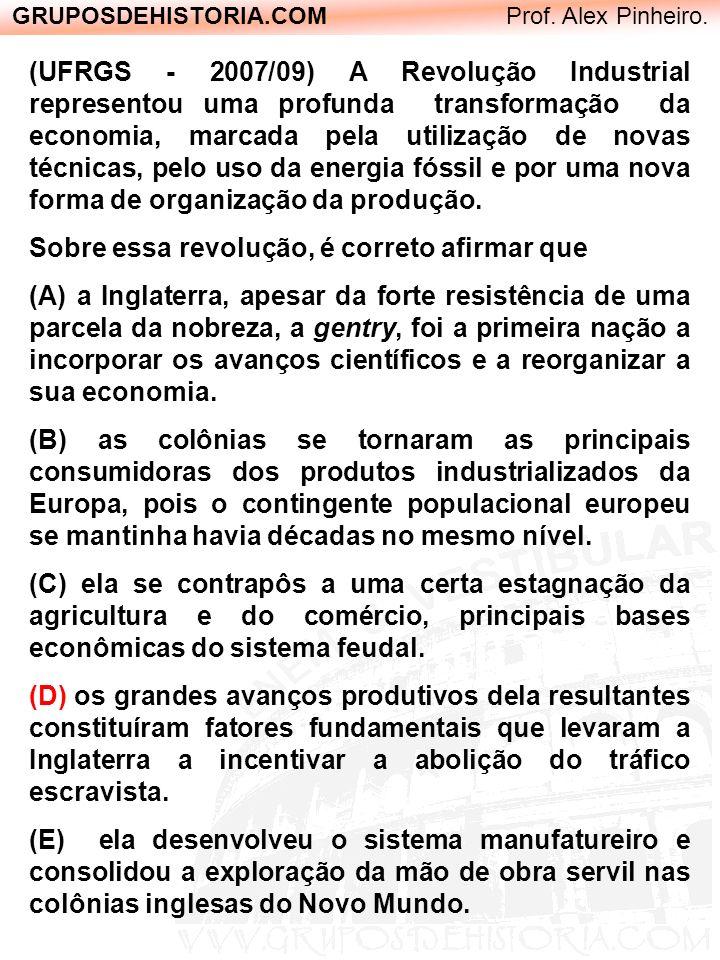 GRUPOSDEHISTORIA.COM Prof. Alex Pinheiro. (UFRGS - 2007/09) A Revolução Industrial representou uma profunda transformação da economia, marcada pela ut
