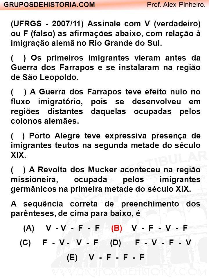 GRUPOSDEHISTORIA.COM Prof. Alex Pinheiro. (UFRGS - 2007/11) Assinale com V (verdadeiro) ou F (falso) as afirmações abaixo, com relação à imigração ale