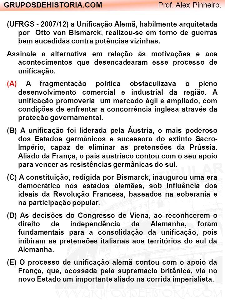 GRUPOSDEHISTORIA.COM Prof. Alex Pinheiro. (UFRGS - 2007/12) a Unificação Alemã, habilmente arquitetada por Otto von Bismarck, realizou-se em torno de