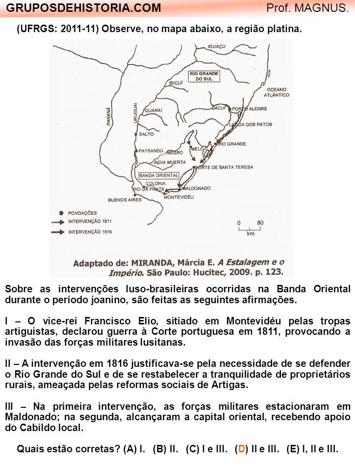 (UFRGS: 2011-11) Observe, no mapa abaixo, a região platina. Sobre as intervenções luso-brasileiras ocorridas na Banda Oriental durante o período joani