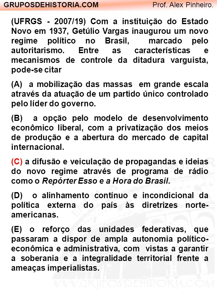 GRUPOSDEHISTORIA.COM Prof. Alex Pinheiro. (UFRGS - 2007/19) Com a instituição do Estado Novo em 1937, Getúlio Vargas inaugurou um novo regime político