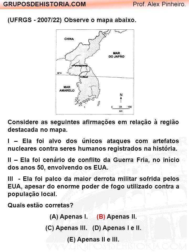 GRUPOSDEHISTORIA.COM Prof. Alex Pinheiro. (UFRGS - 2007/22) Observe o mapa abaixo. Considere as seguintes afirmações em relação à região destacada no