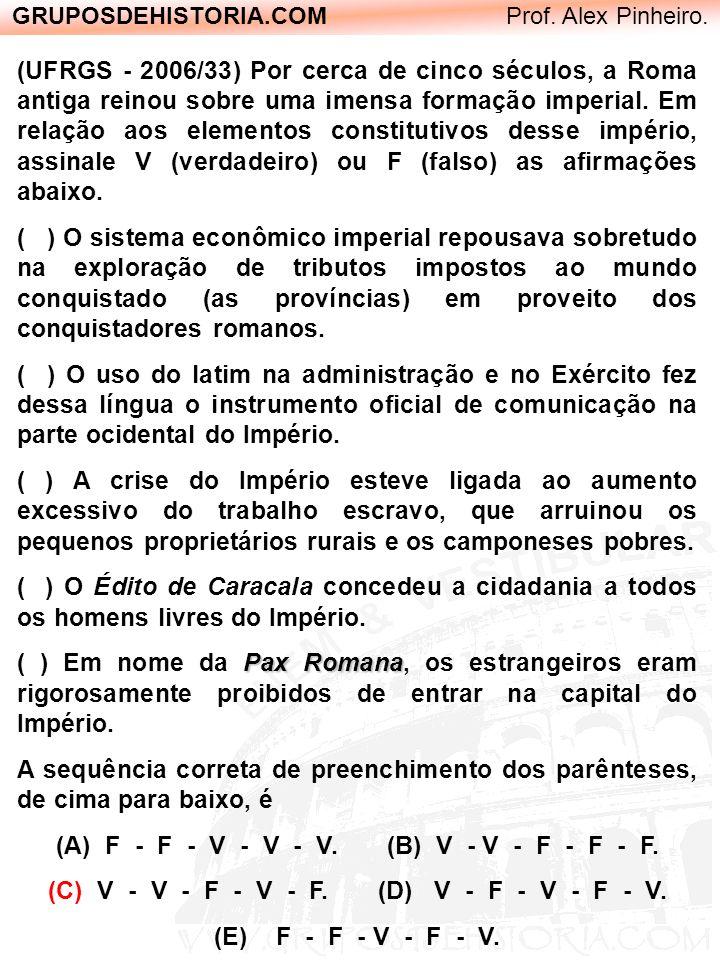 GRUPOSDEHISTORIA.COM Prof. Alex Pinheiro. (UFRGS - 2006/33) Por cerca de cinco séculos, a Roma antiga reinou sobre uma imensa formação imperial. Em re