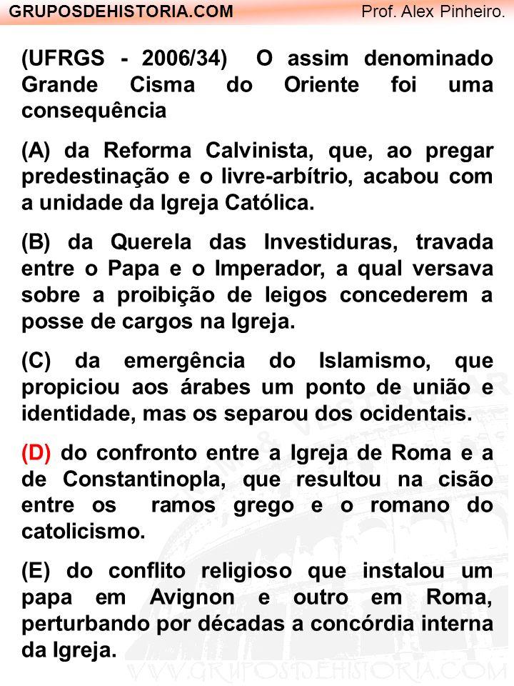 GRUPOSDEHISTORIA.COM Prof. Alex Pinheiro. (UFRGS - 2006/34) O assim denominado Grande Cisma do Oriente foi uma consequência (A) da Reforma Calvinista,