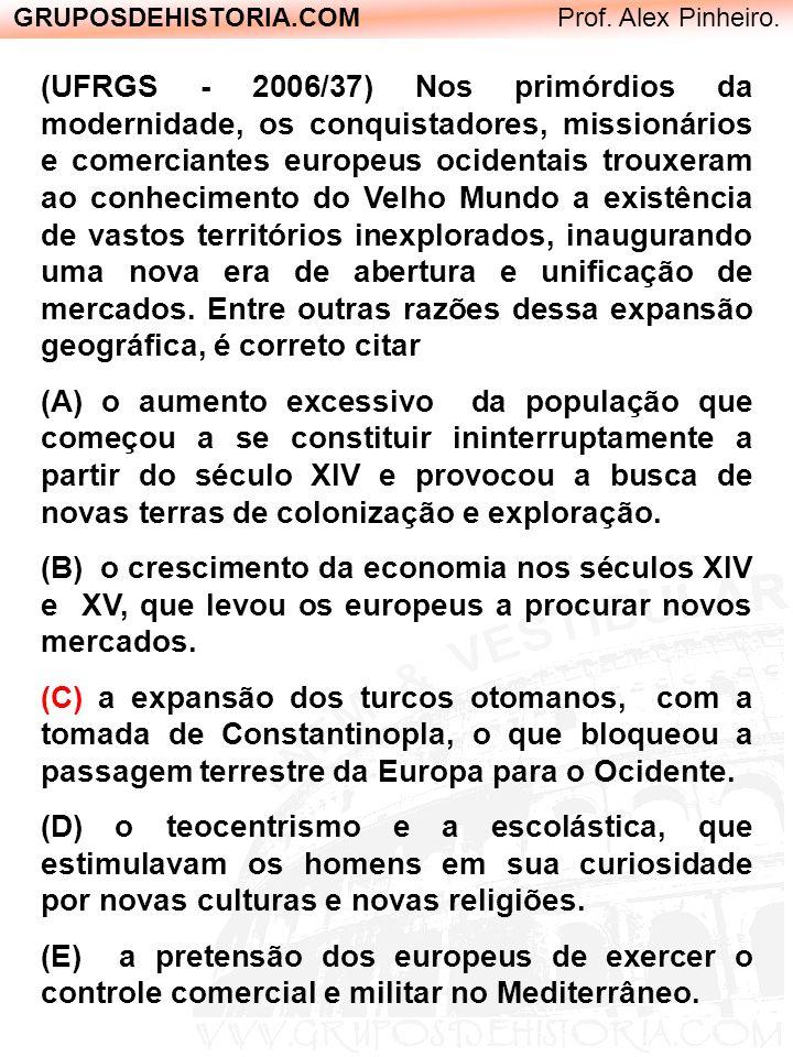 GRUPOSDEHISTORIA.COM Prof. Alex Pinheiro. (UFRGS - 2006/37) Nos primórdios da modernidade, os conquistadores, missionários e comerciantes europeus oci