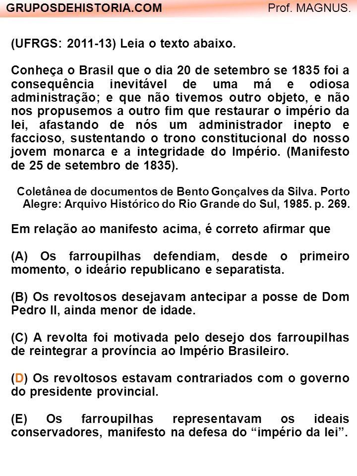 GRUPOSDEHISTORIA.COM Prof. MAGNUS. (UFRGS: 2011-13) Leia o texto abaixo. Conheça o Brasil que o dia 20 de setembro se 1835 foi a consequência inevitáv