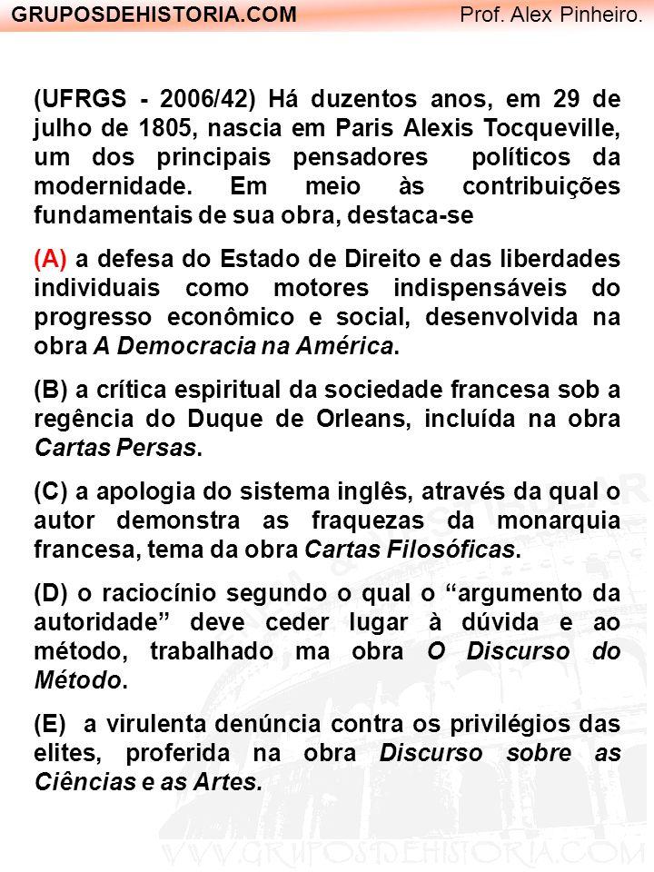 GRUPOSDEHISTORIA.COM Prof. Alex Pinheiro. (UFRGS - 2006/42) Há duzentos anos, em 29 de julho de 1805, nascia em Paris Alexis Tocqueville, um dos princ