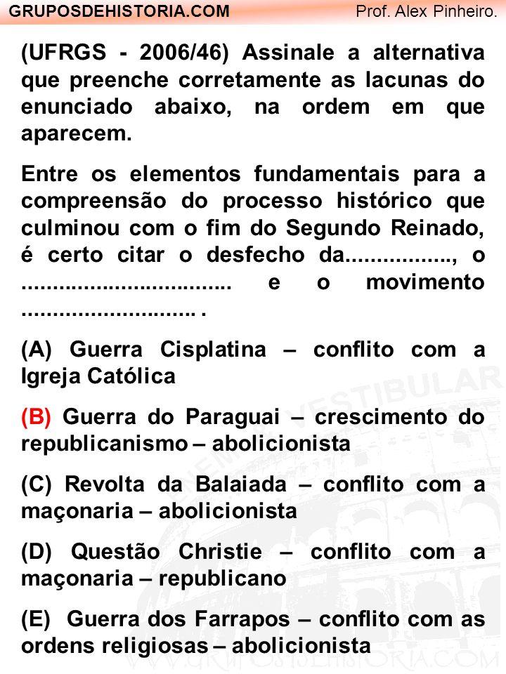 GRUPOSDEHISTORIA.COM Prof. Alex Pinheiro. (UFRGS - 2006/46) Assinale a alternativa que preenche corretamente as lacunas do enunciado abaixo, na ordem