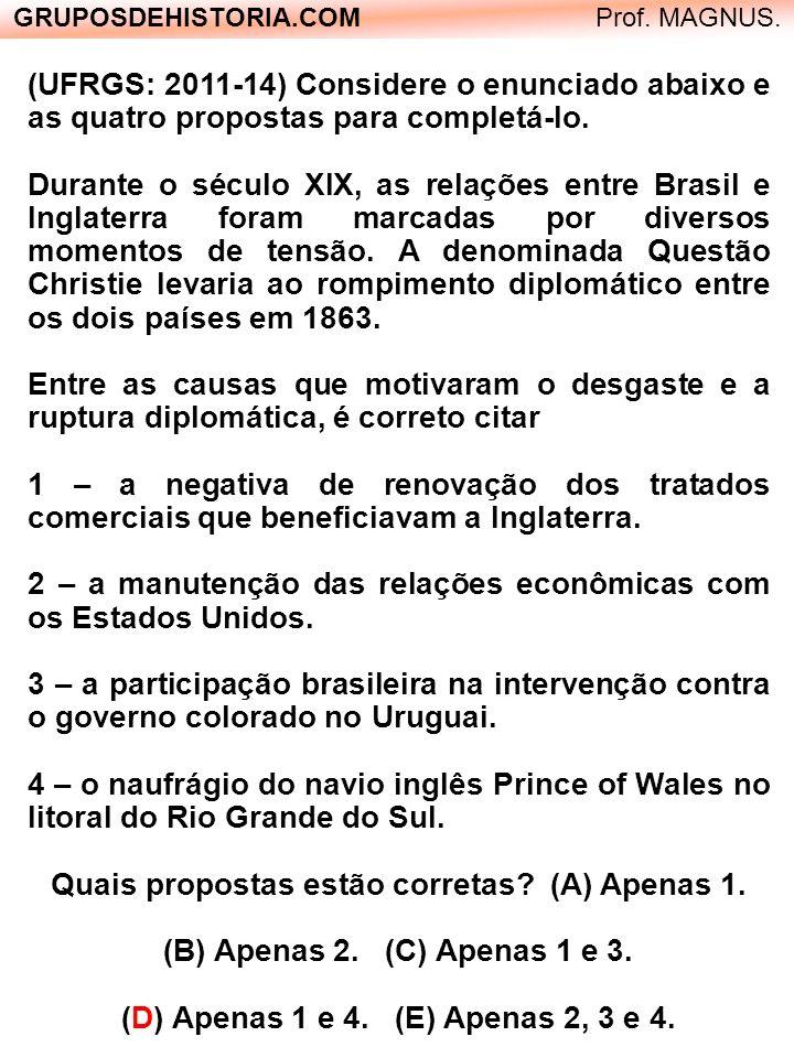 (UFRGS: 2011-14) Considere o enunciado abaixo e as quatro propostas para completá-lo. Durante o século XIX, as relações entre Brasil e Inglaterra fora