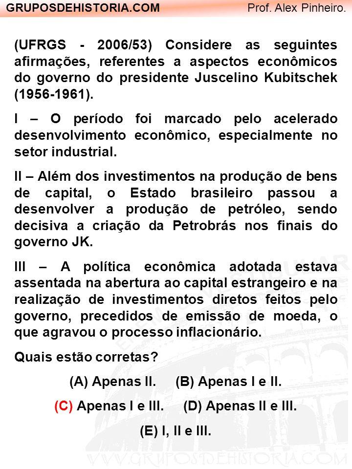 GRUPOSDEHISTORIA.COM Prof. Alex Pinheiro. (UFRGS - 2006/53) Considere as seguintes afirmações, referentes a aspectos econômicos do governo do presiden
