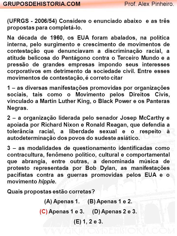 GRUPOSDEHISTORIA.COM Prof. Alex Pinheiro. (UFRGS - 2006/54) Considere o enunciado abaixo e as três propostas para completá-lo. Na década de 1960, os E