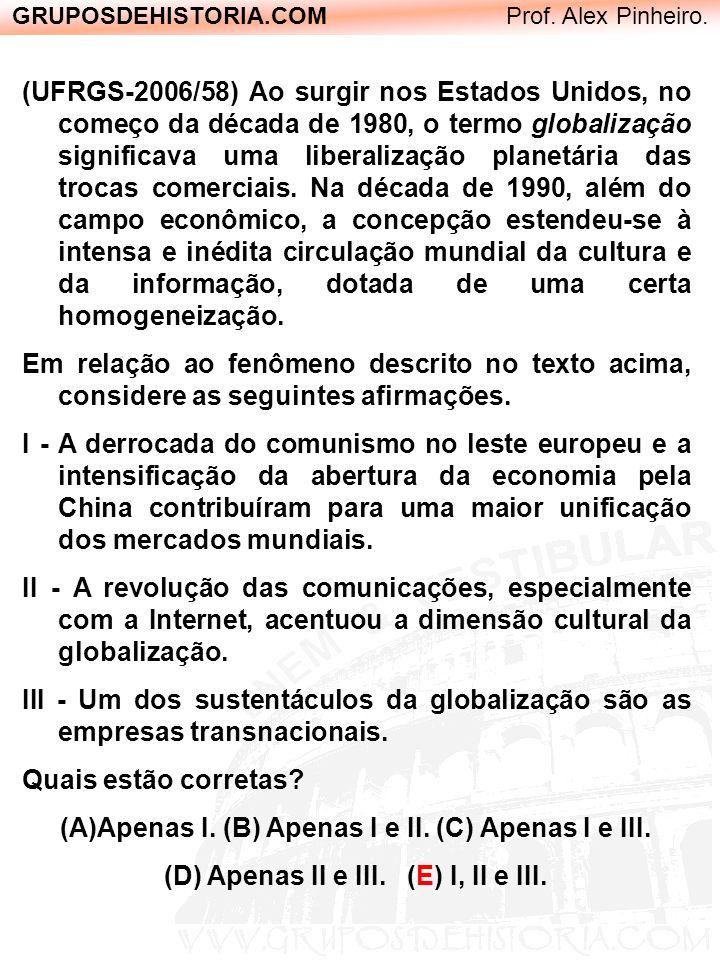 GRUPOSDEHISTORIA.COM Prof. Alex Pinheiro. (UFRGS-2006/58) Ao surgir nos Estados Unidos, no começo da década de 1980, o termo globalização significava