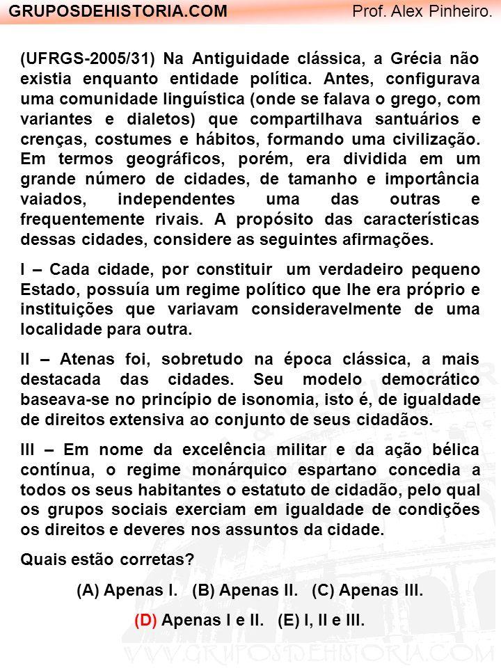 GRUPOSDEHISTORIA.COM Prof. Alex Pinheiro. (UFRGS-2005/31) Na Antiguidade clássica, a Grécia não existia enquanto entidade política. Antes, configurava