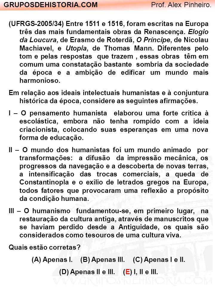 GRUPOSDEHISTORIA.COM Prof. Alex Pinheiro. (UFRGS-2005/34) Entre 1511 e 1516, foram escritas na Europa três das mais fundamentais obras da Renascença.