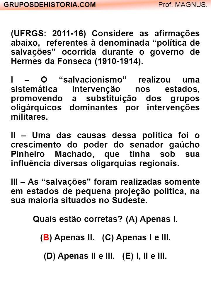 GRUPOSDEHISTORIA.COM Prof. MAGNUS. (UFRGS: 2011-16) Considere as afirmações abaixo, referentes à denominada política de salvações ocorrida durante o g