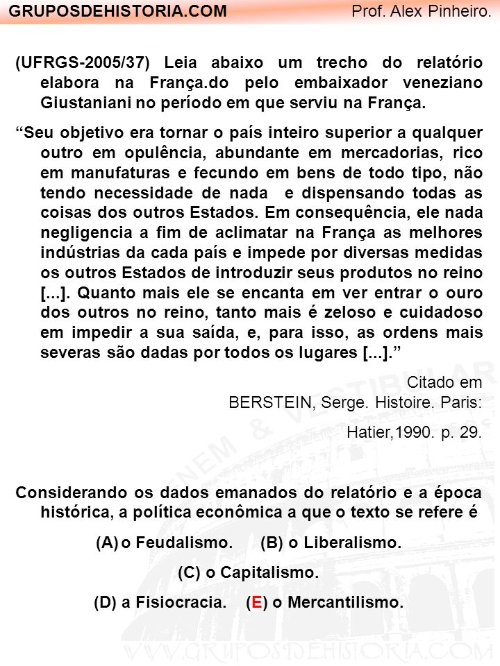 GRUPOSDEHISTORIA.COM Prof. Alex Pinheiro. (UFRGS-2005/37) Leia abaixo um trecho do relatório elabora na França.do pelo embaixador veneziano Giustanian