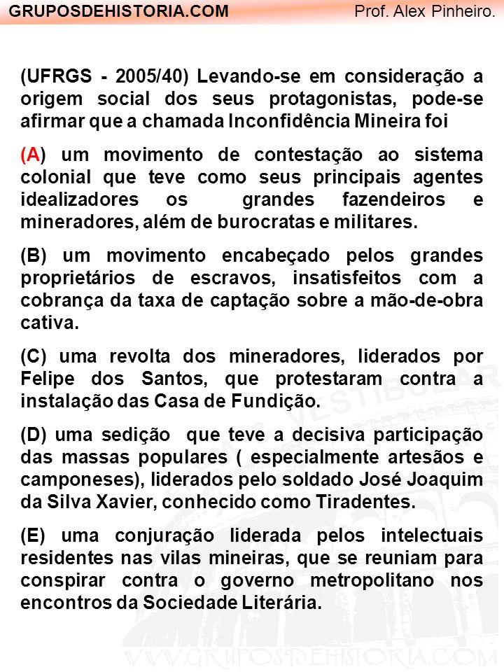 GRUPOSDEHISTORIA.COM Prof. Alex Pinheiro. (UFRGS - 2005/40) Levando-se em consideração a origem social dos seus protagonistas, pode-se afirmar que a c