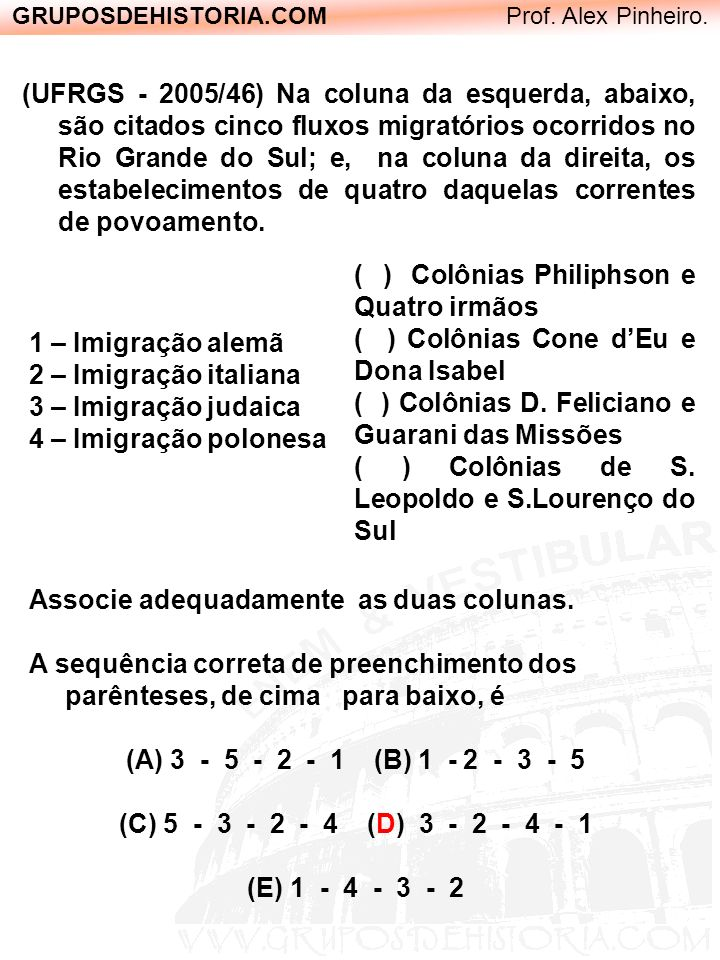 GRUPOSDEHISTORIA.COM Prof. Alex Pinheiro. (UFRGS - 2005/46) Na coluna da esquerda, abaixo, são citados cinco fluxos migratórios ocorridos no Rio Grand