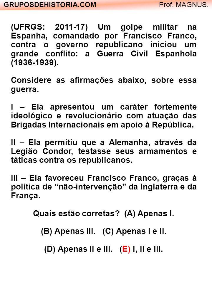 GRUPOSDEHISTORIA.COM Prof. MAGNUS. (UFRGS: 2011-17) Um golpe militar na Espanha, comandado por Francisco Franco, contra o governo republicano iniciou
