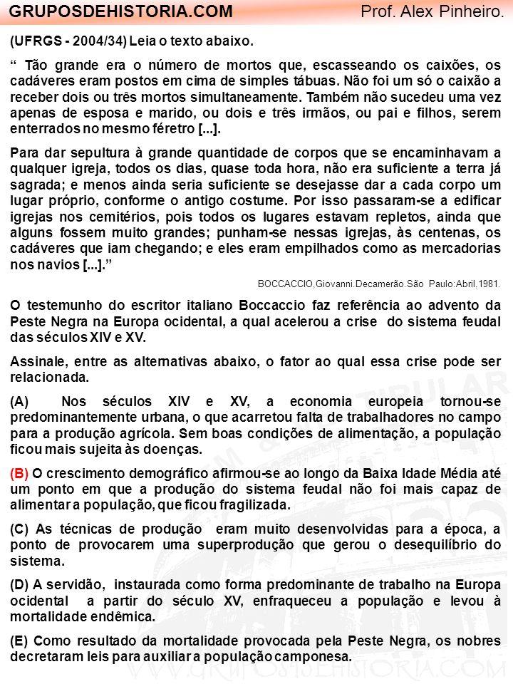 GRUPOSDEHISTORIA.COM Prof. Alex Pinheiro. (UFRGS - 2004/34) Leia o texto abaixo. Tão grande era o número de mortos que, escasseando os caixões, os cad