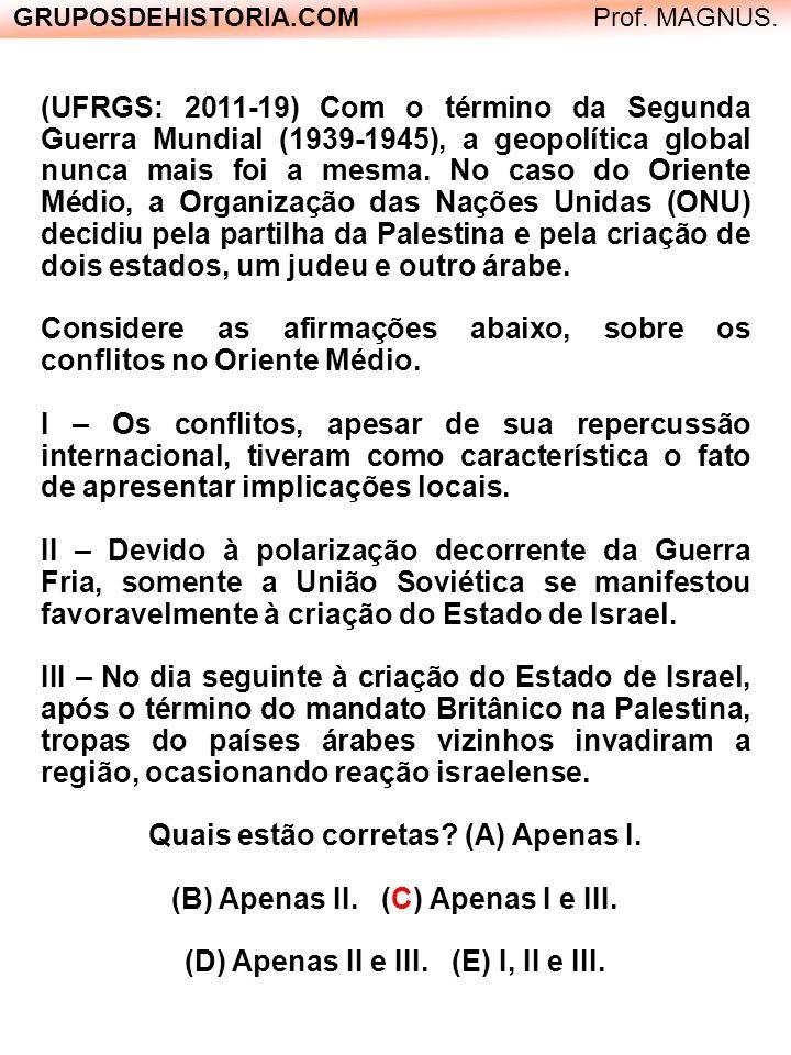GRUPOSDEHISTORIA.COM Prof. MAGNUS. (UFRGS: 2011-19) Com o término da Segunda Guerra Mundial (1939-1945), a geopolítica global nunca mais foi a mesma.