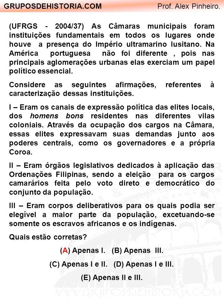 GRUPOSDEHISTORIA.COM Prof. Alex Pinheiro. (UFRGS - 2004/37) As Câmaras municipais foram instituições fundamentais em todos os lugares onde houve a pre