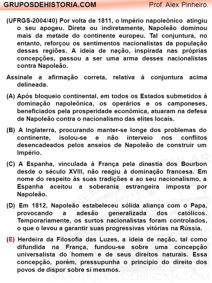 GRUPOSDEHISTORIA.COM Prof. Alex Pinheiro. (UFRGS-2004/40) Por volta de 1811, o Império napoleônico atingiu o seu apogeu. Direta ou indiretamente, Napo