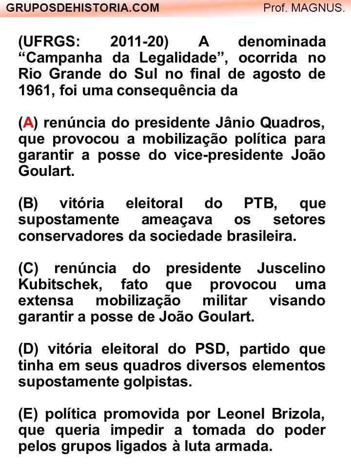 GRUPOSDEHISTORIA.COM Prof. MAGNUS. (UFRGS: 2011-20) A denominada Campanha da Legalidade, ocorrida no Rio Grande do Sul no final de agosto de 1961, foi