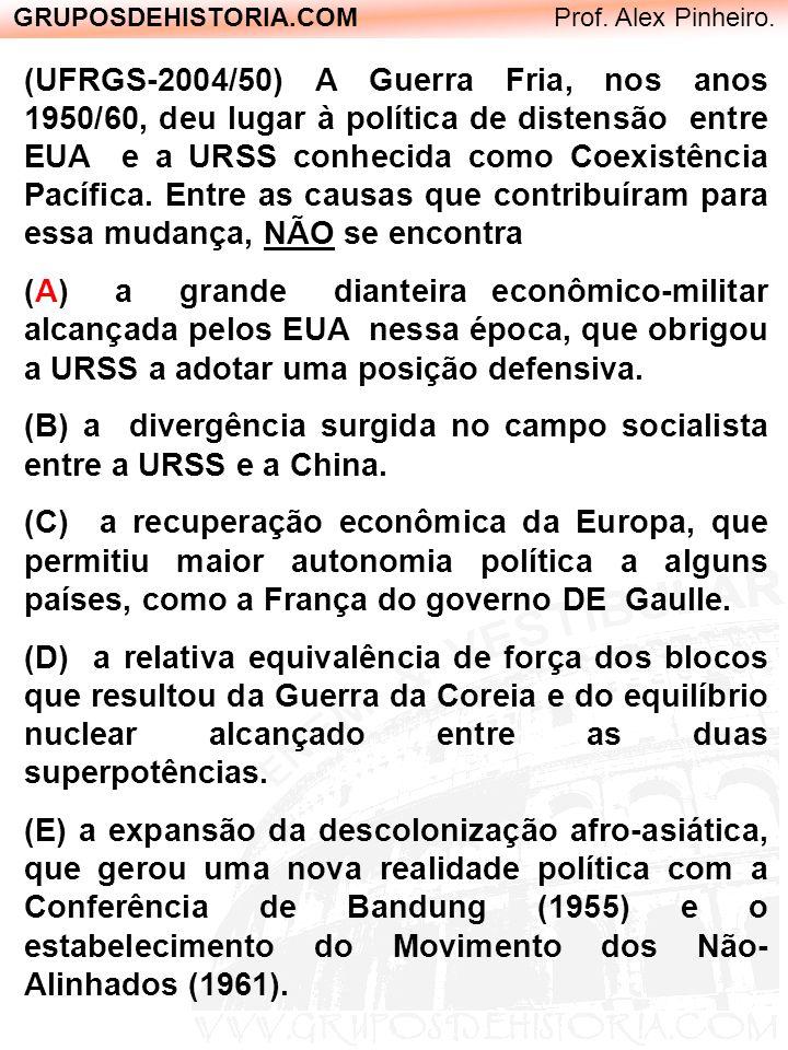 GRUPOSDEHISTORIA.COM Prof. Alex Pinheiro. (UFRGS-2004/50) A Guerra Fria, nos anos 1950/60, deu lugar à política de distensão entre EUA e a URSS conhec