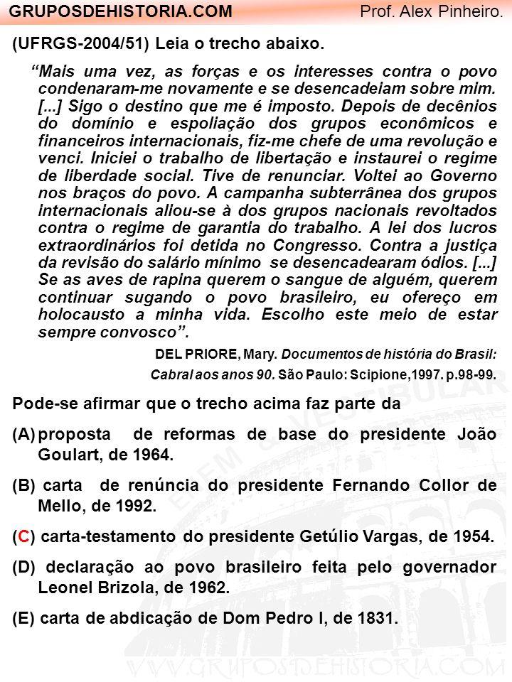 GRUPOSDEHISTORIA.COM Prof. Alex Pinheiro. (UFRGS-2004/51) Leia o trecho abaixo. Mais uma vez, as forças e os interesses contra o povo condenaram-me no