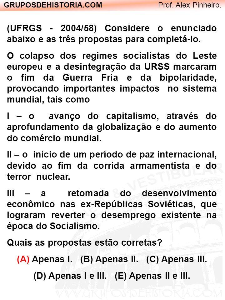 GRUPOSDEHISTORIA.COM Prof. Alex Pinheiro. (UFRGS - 2004/58) Considere o enunciado abaixo e as três propostas para completá-lo. O colapso dos regimes s