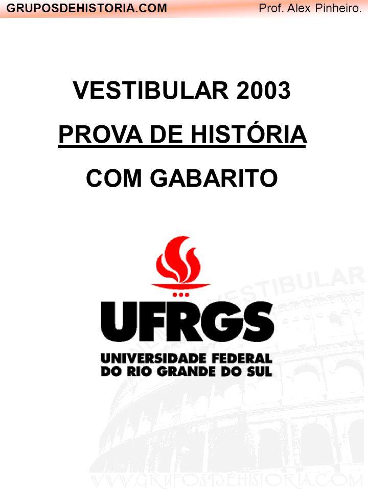 GRUPOSDEHISTORIA.COM Prof. Alex Pinheiro. VESTIBULAR 2003 PROVA DE HISTÓRIA COM GABARITO