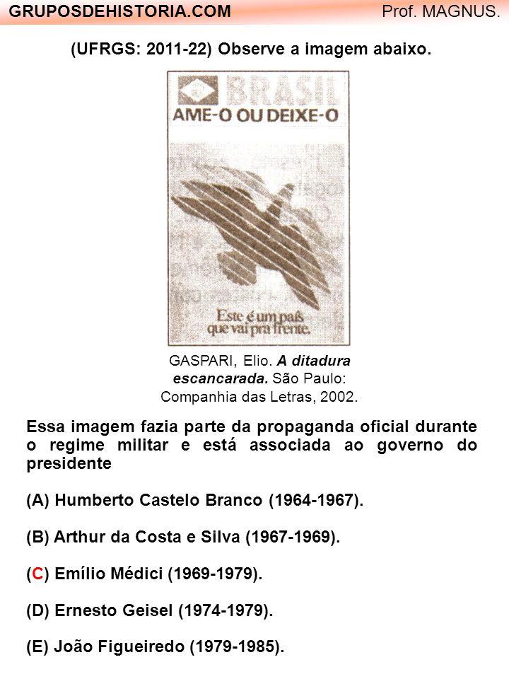 GRUPOSDEHISTORIA.COM Prof. MAGNUS. (UFRGS: 2011-22) Observe a imagem abaixo. GASPARI, Elio. A ditadura escancarada. São Paulo: Companhia das Letras, 2