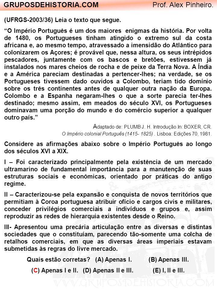 GRUPOSDEHISTORIA.COM Prof. Alex Pinheiro. (UFRGS-2003/36) Leia o texto que segue. O Império Português é um dos maiores enigmas da história. Por volta