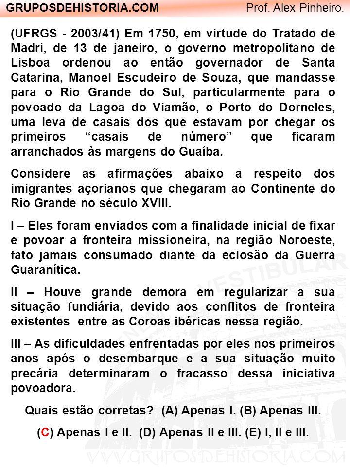 GRUPOSDEHISTORIA.COM Prof. Alex Pinheiro. (UFRGS - 2003/41) Em 1750, em virtude do Tratado de Madri, de 13 de janeiro, o governo metropolitano de Lisb